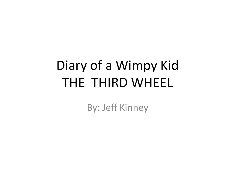 Diary Of A Wimpy Kid The Third Wheel By Jeff Kinney Ppt Download