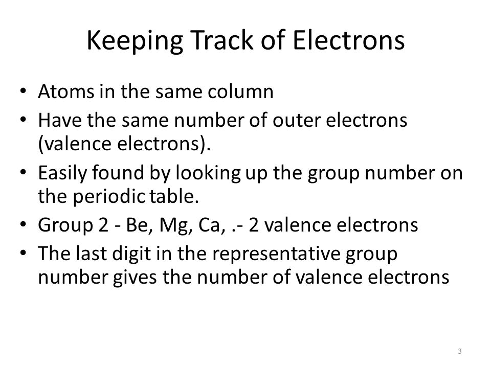 2 Keeping Track of Electrons The electrons responsible for the chemical properties of atoms are those in the outer energy level.