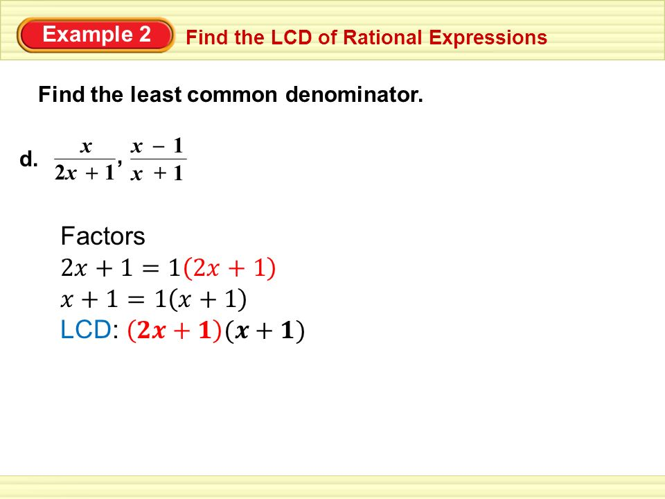 Example 2 Find the LCD of Rational Expressions Find the least common denominator.