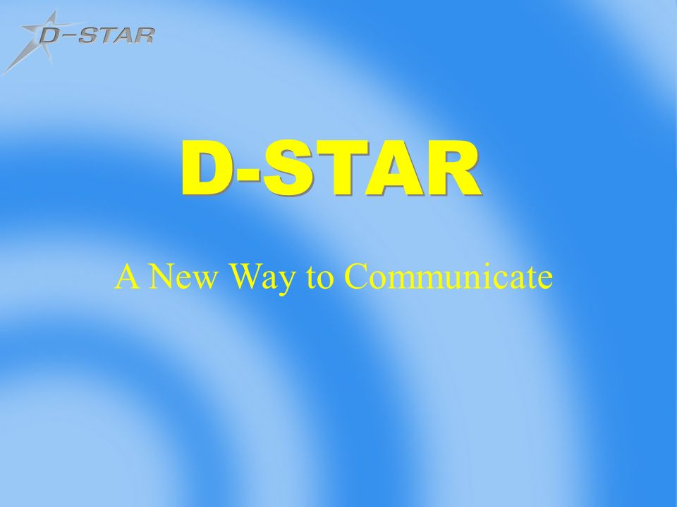 D-STAR A New Way to Communicate  Digital Radio System Open