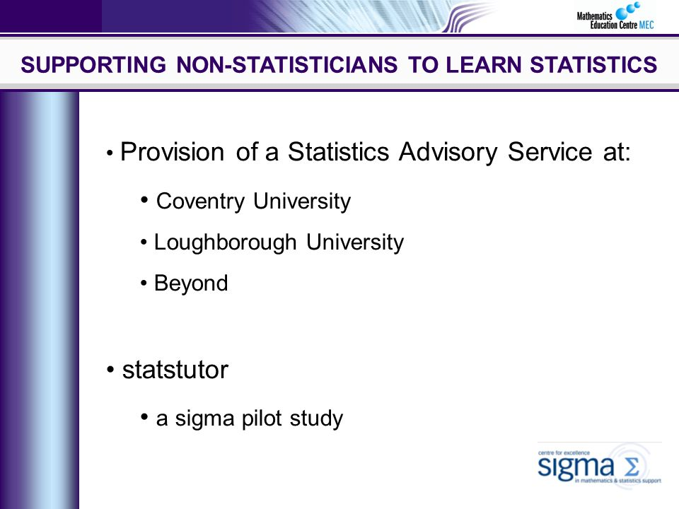 SUPPORTING NON-STATISTICIANS TO LEARN STATISTICS Alun Owen