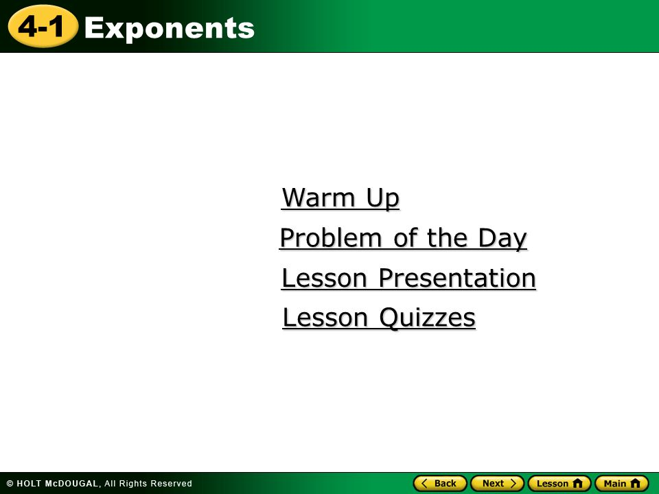 4-1 Exponents Warm Up Warm Up Lesson Presentation Lesson Presentation Problem of the Day Problem of the Day Lesson Quizzes Lesson Quizzes