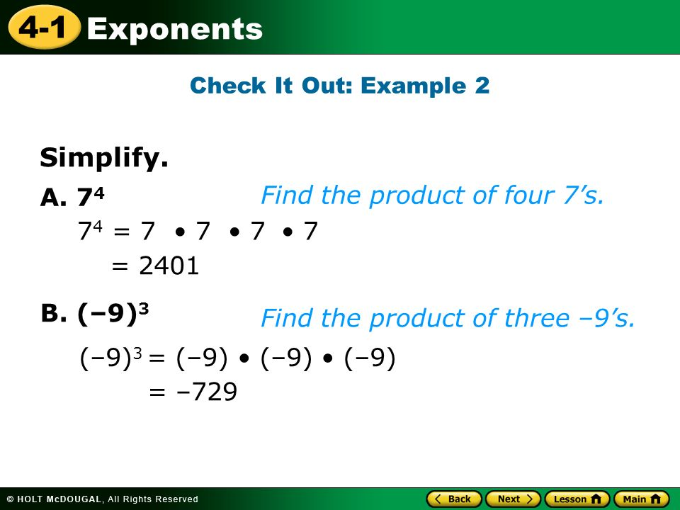 4-1 Exponents A. 7 4 = = Find the product of four 7's.