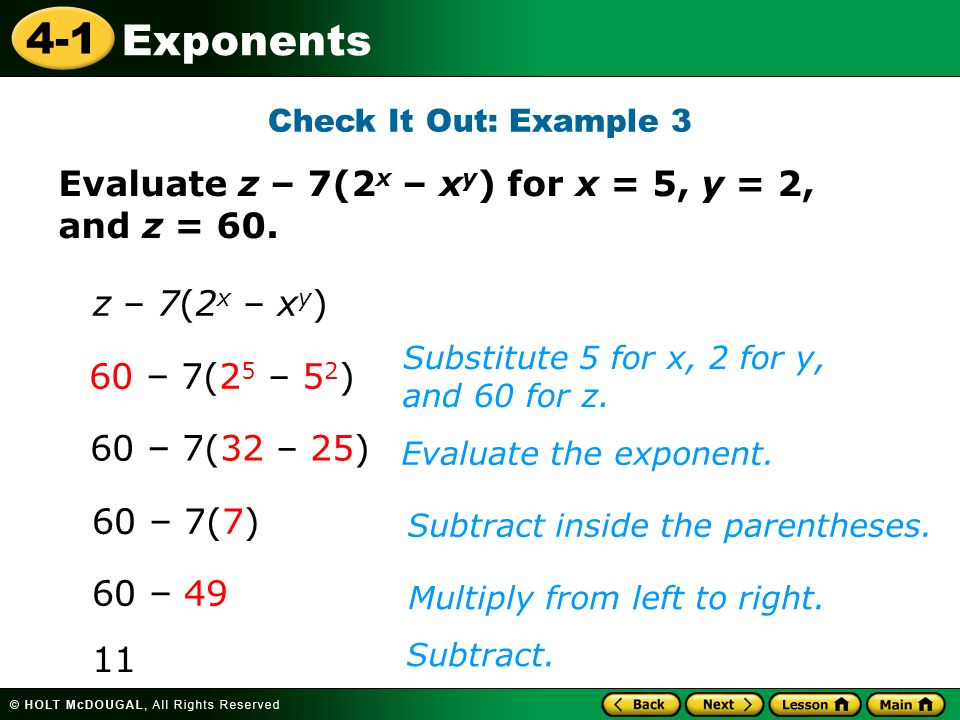 4-1 Exponents Check It Out: Example 3 60 – 7(7) Substitute 5 for x, 2 for y, and 60 for z.