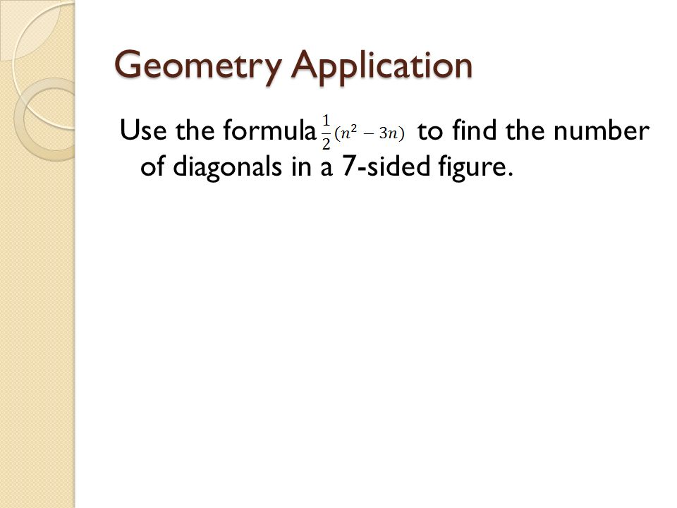 Geometry Application Use the formula to find the number of diagonals in a 7-sided figure.