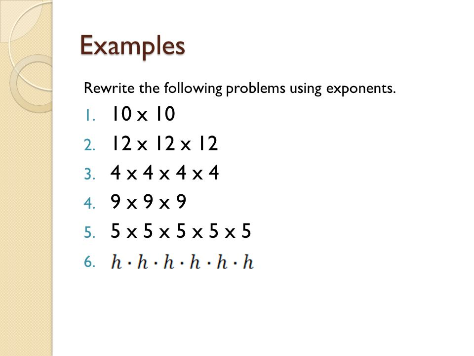 Examples Rewrite the following problems using exponents.