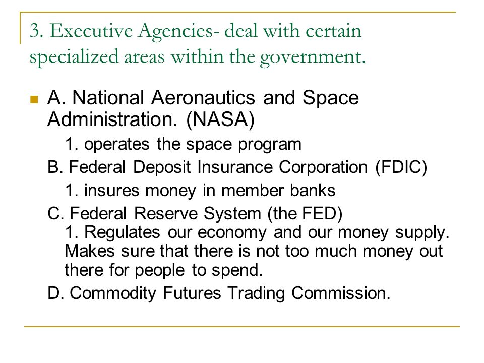 3. Executive Agencies- deal with certain specialized areas within the government.