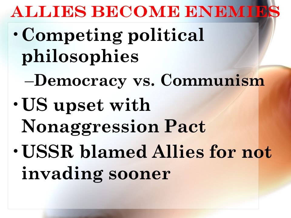 Allies Become Enemies Competing political philosophies – Democracy vs.