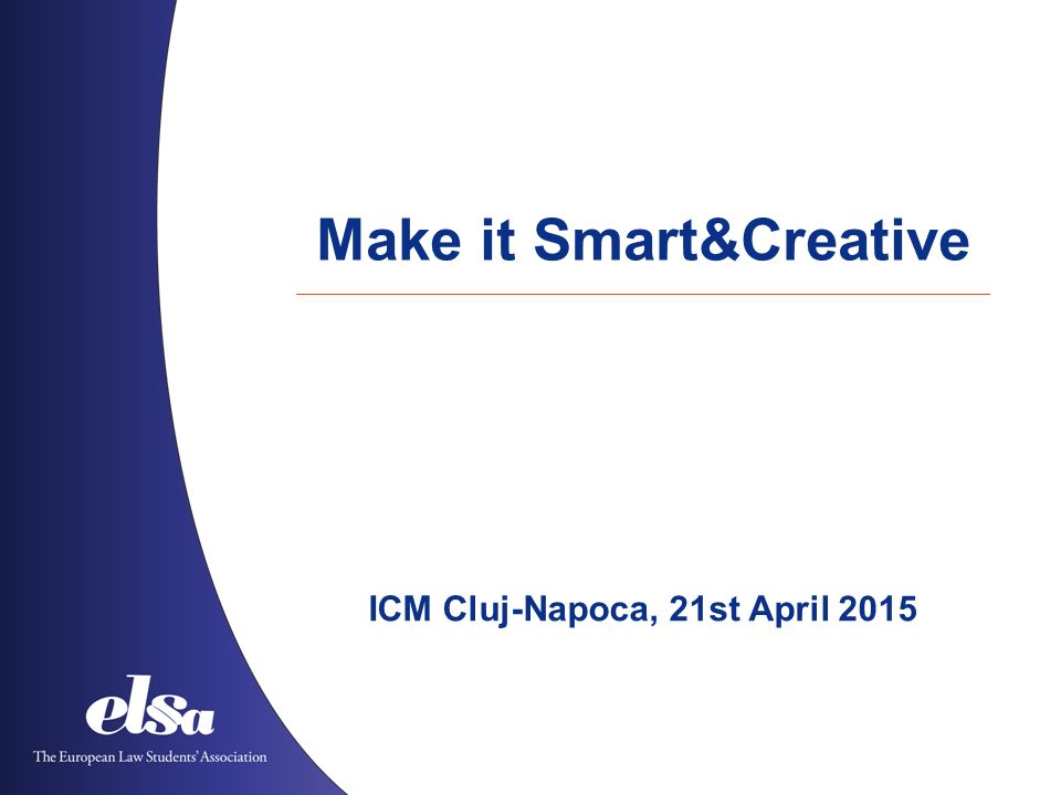 Make it Smart&Creative ICM Cluj-Napoca, 21st April 2015