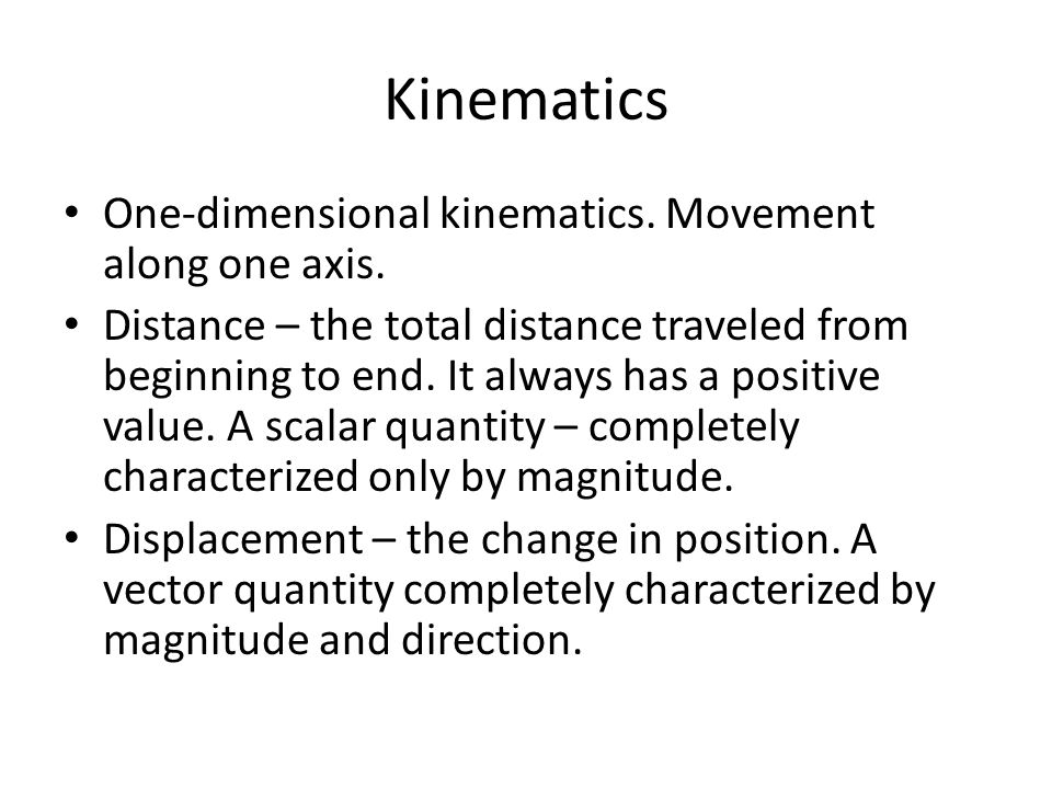 Kinematics One-dimensional kinematics. Movement along one axis.