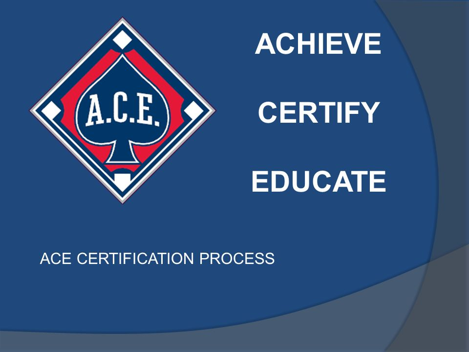 ACHIEVE CERTIFY EDUCATE ACE CERTIFICATION PROCESS. - ppt download