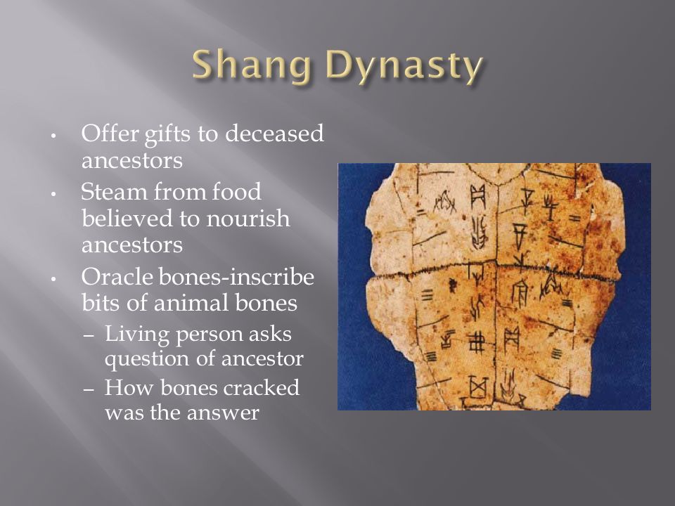 Offer gifts to deceased ancestors Steam from food believed to nourish ancestors Oracle bones-inscribe bits of animal bones – Living person asks question of ancestor – How bones cracked was the answer