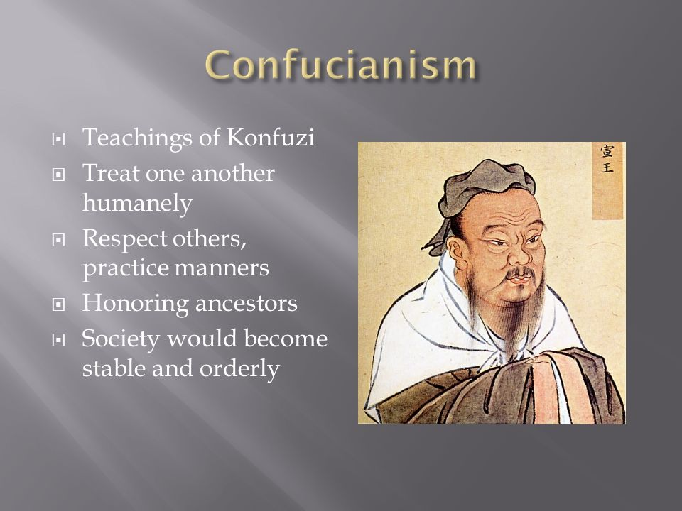  Teachings of Konfuzi  Treat one another humanely  Respect others, practice manners  Honoring ancestors  Society would become stable and orderly