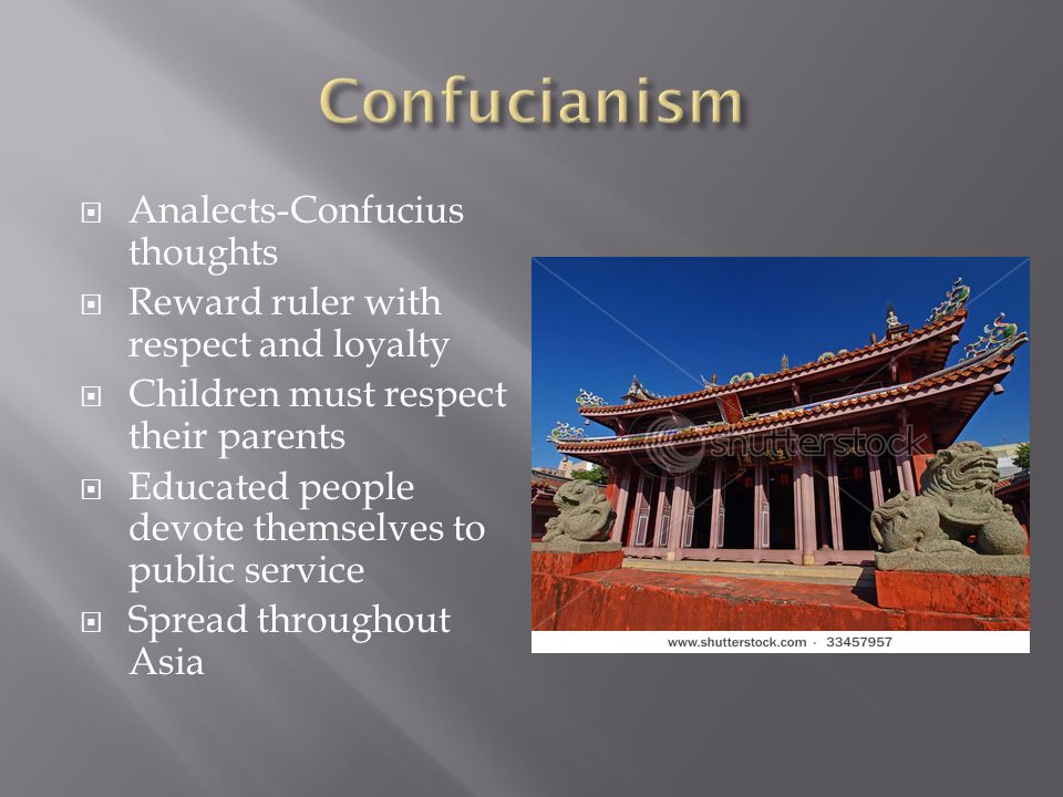 Analects-Confucius thoughts  Reward ruler with respect and loyalty  Children must respect their parents  Educated people devote themselves to public service  Spread throughout Asia