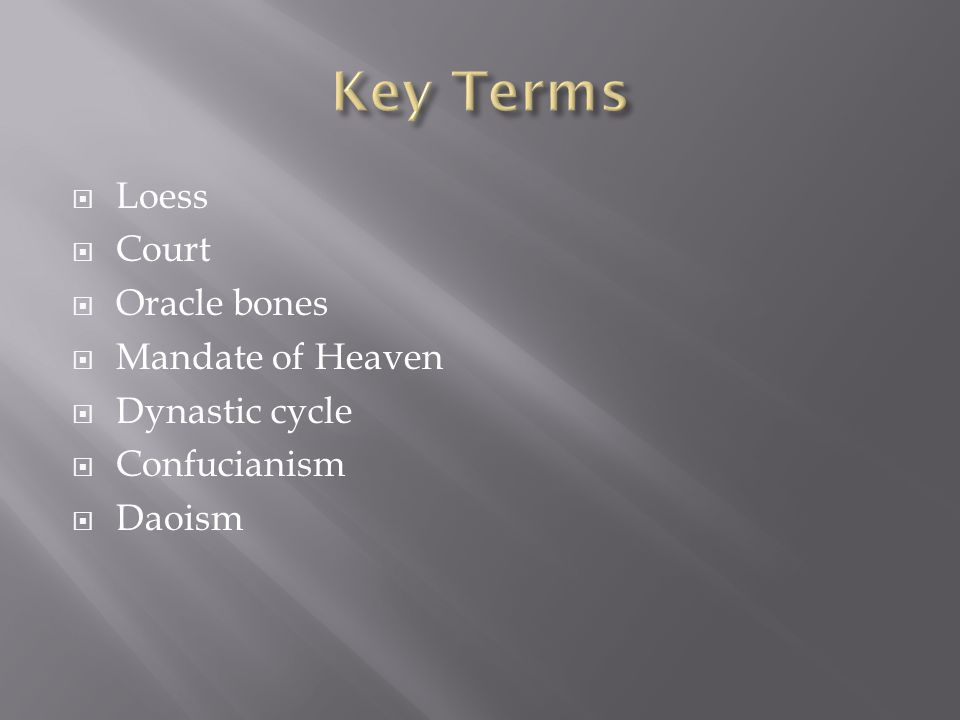  Loess  Court  Oracle bones  Mandate of Heaven  Dynastic cycle  Confucianism  Daoism