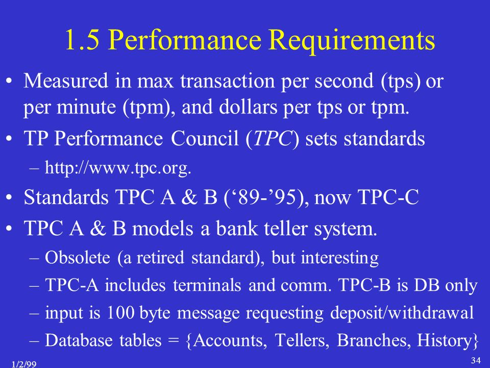1/2/99 34 1.5 Performance Requirements Measured in max transaction per second (tps) or per minute (tpm), and dollars per tps or tpm.