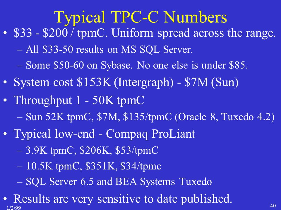 1/2/99 40 Typical TPC-C Numbers $33 - $200 / tpmC.