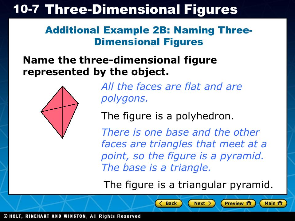 Holt CA Course Three-Dimensional Figures Additional Example 2B: Naming Three- Dimensional Figures Name the three-dimensional figure represented by the object.