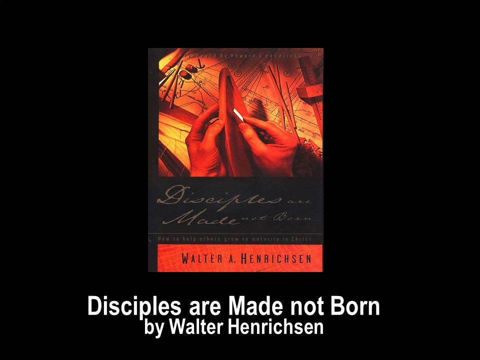 10 Disciples Are Made Not Born By Walter Henrichsen