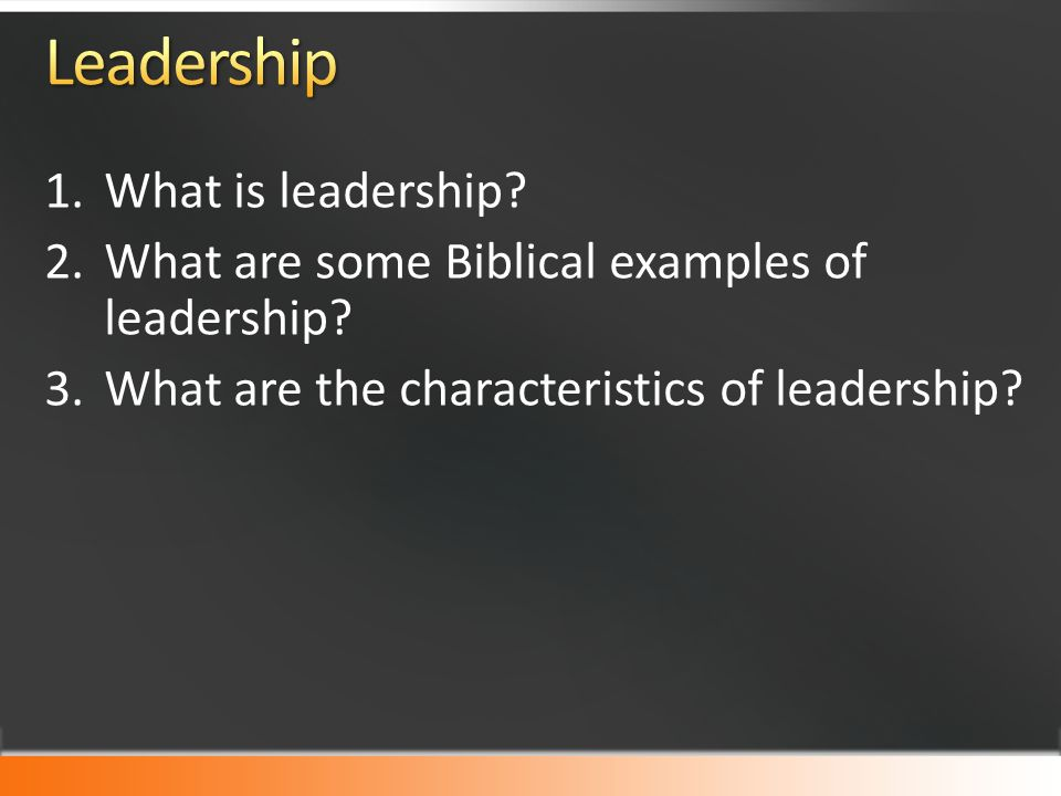 Exodus 32: What is leadership? 2 What are some Biblical
