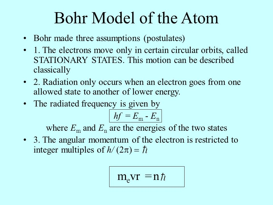 Bohr Model of the Atom Bohr made three assumptions (postulates) 1.