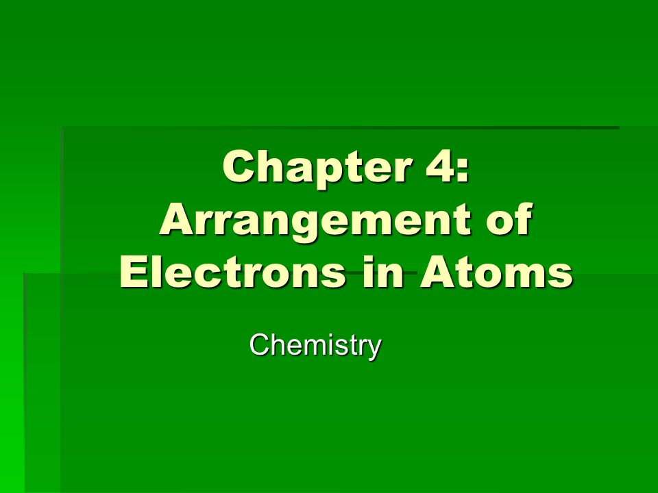 Chapter 4: Arrangement of Electrons in Atoms Chemistry