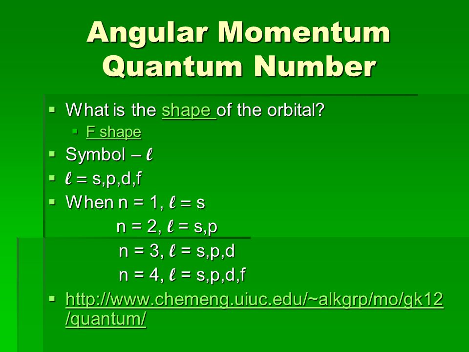 Angular Momentum Quantum Number  What is the shape of the orbital.
