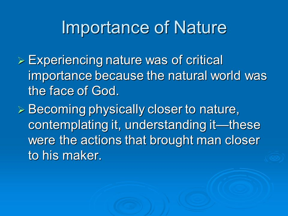 Importance of Nature  Experiencing nature was of critical importance because the natural world was the face of God.