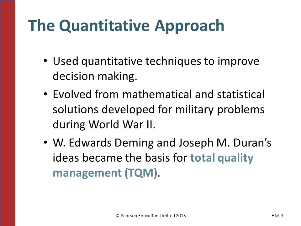 The Quantitative Approach Used quantitative techniques to improve decision making.
