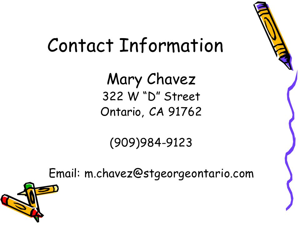 Contact Information Mary Chavez 322 W D Street Ontario, CA (909)