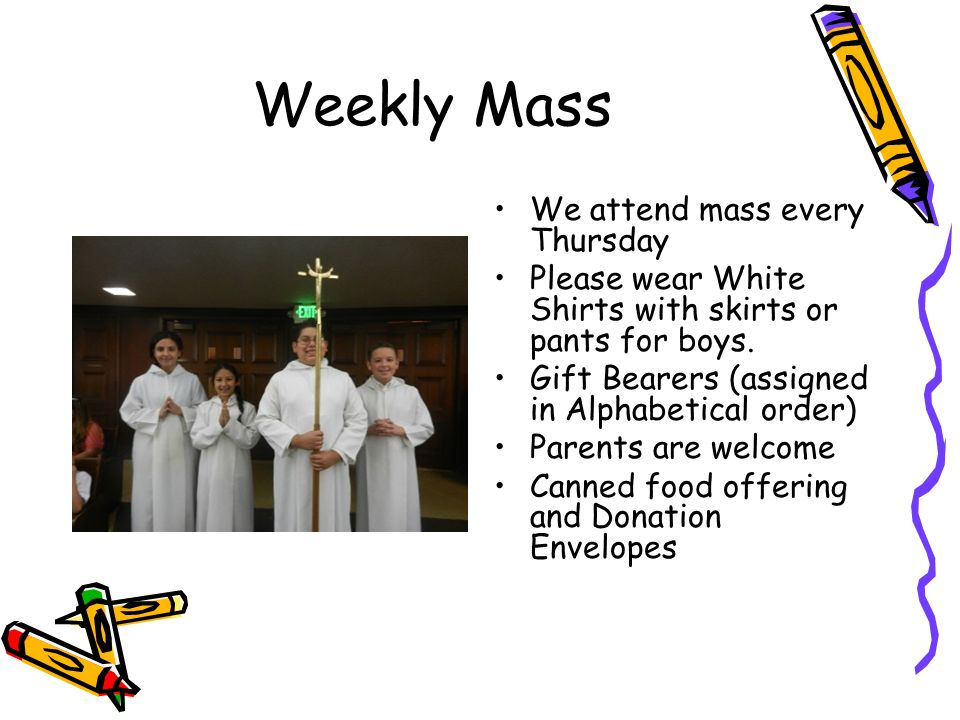 Weekly Mass We attend mass every Thursday Please wear White Shirts with skirts or pants for boys.