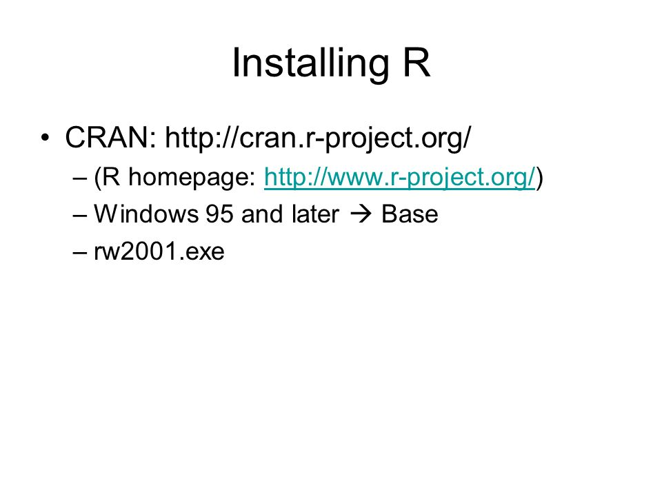 Installing R CRAN: –(R homepage: –Windows 95 and later  Base
