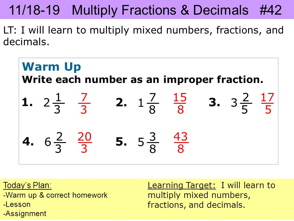 11/18-19 Multiply Fractions & Decimals #42 LT: I will learn to multiply mixed numbers, fractions, and decimals.