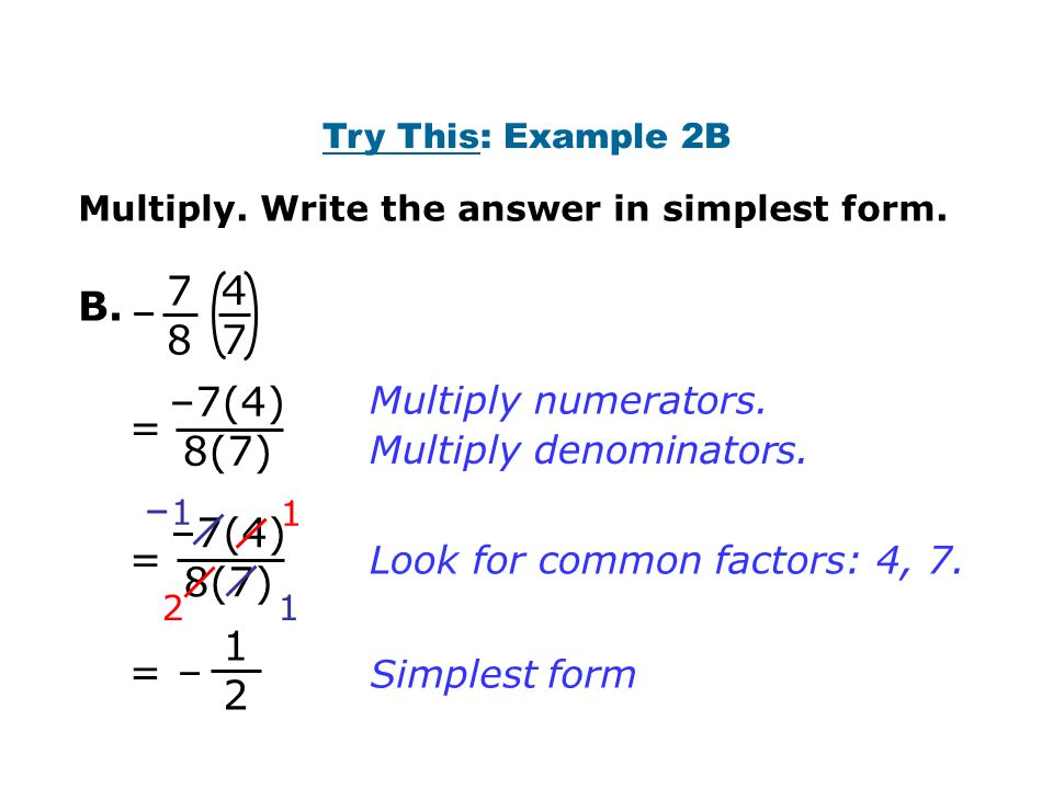 –7(4) 8(7) = = 1 2 Simplest form Multiply numerators.