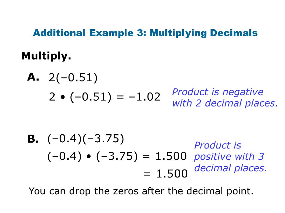 2(–0.51) Multiply. Product is negative with 2 decimal places.