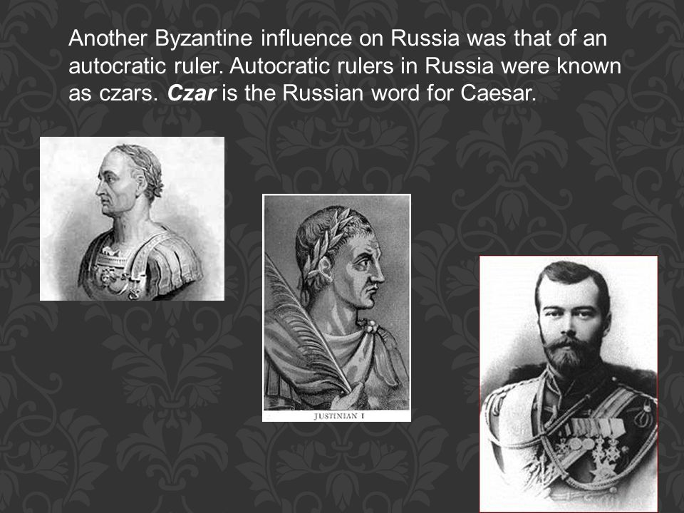 Another Byzantine influence on Russia was that of an autocratic ruler.