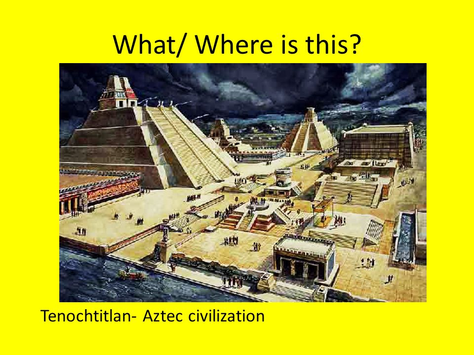 What/ Where is this Tenochtitlan- Aztec civilization