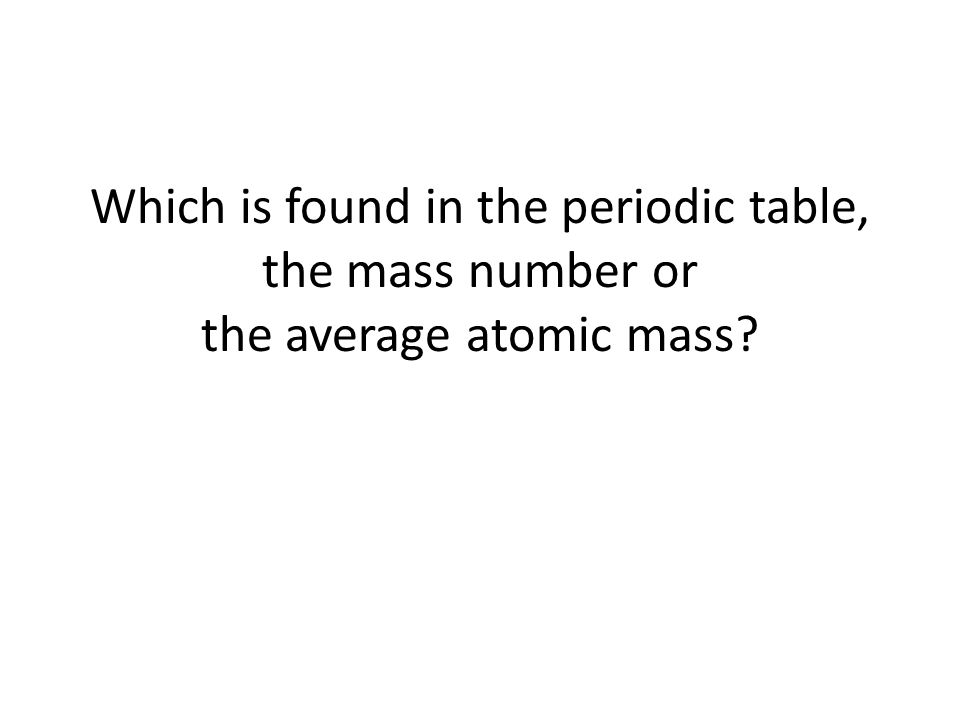 Which is found in the periodic table, the mass number or the average atomic mass