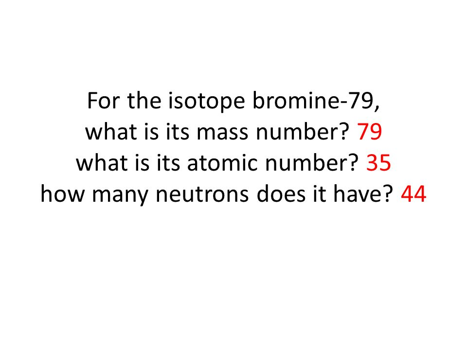 For the isotope bromine-79, what is its mass number.