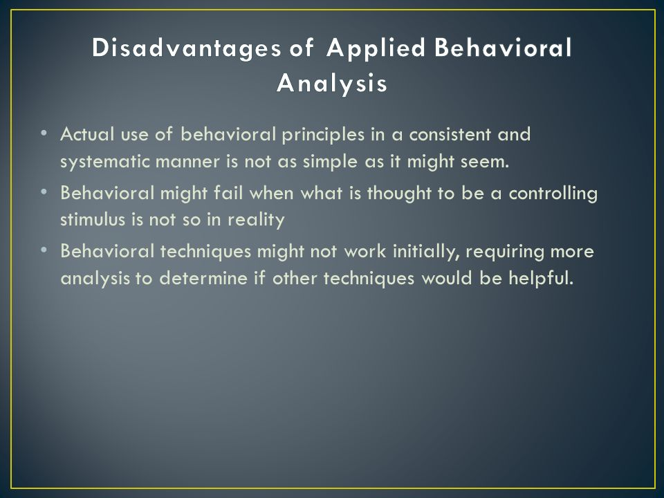 Actual use of behavioral principles in a consistent and systematic manner is not as simple as it might seem.