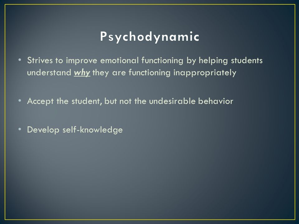 Strives to improve emotional functioning by helping students understand why they are functioning inappropriately Accept the student, but not the undesirable behavior Develop self-knowledge