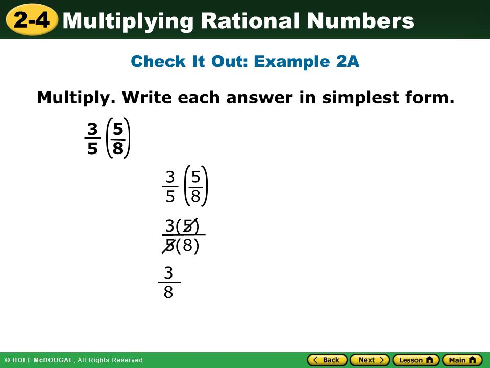 2-4 Multiplying Rational Numbers Multiply. Write each answer in simplest form.