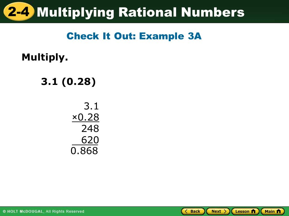 2-4 Multiplying Rational Numbers 3.1 (0.28) Multiply.