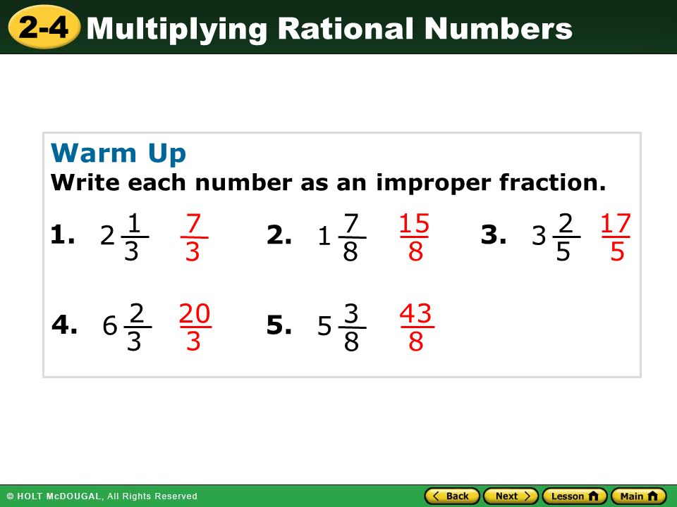 2-4 Multiplying Rational Numbers Warm Up Write each number as an improper fraction.