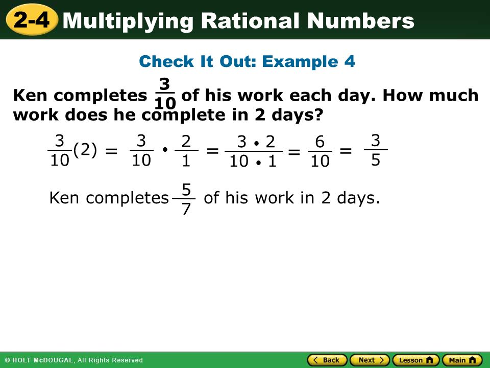 2-4 Multiplying Rational Numbers Check It Out: Example Ken completes of his work each day.