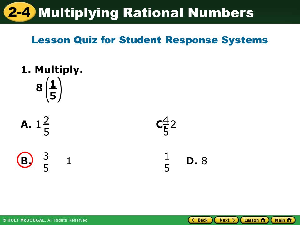 2-4 Multiplying Rational Numbers 1. Multiply. 8 A.
