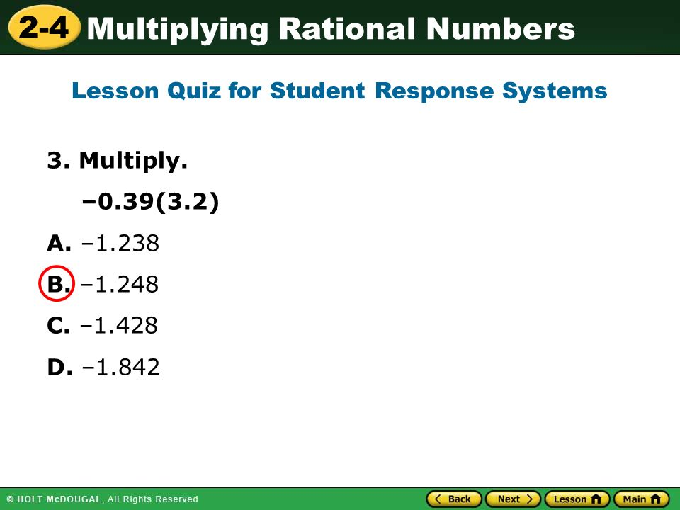 2-4 Multiplying Rational Numbers 3. Multiply. –0.39(3.2) A.