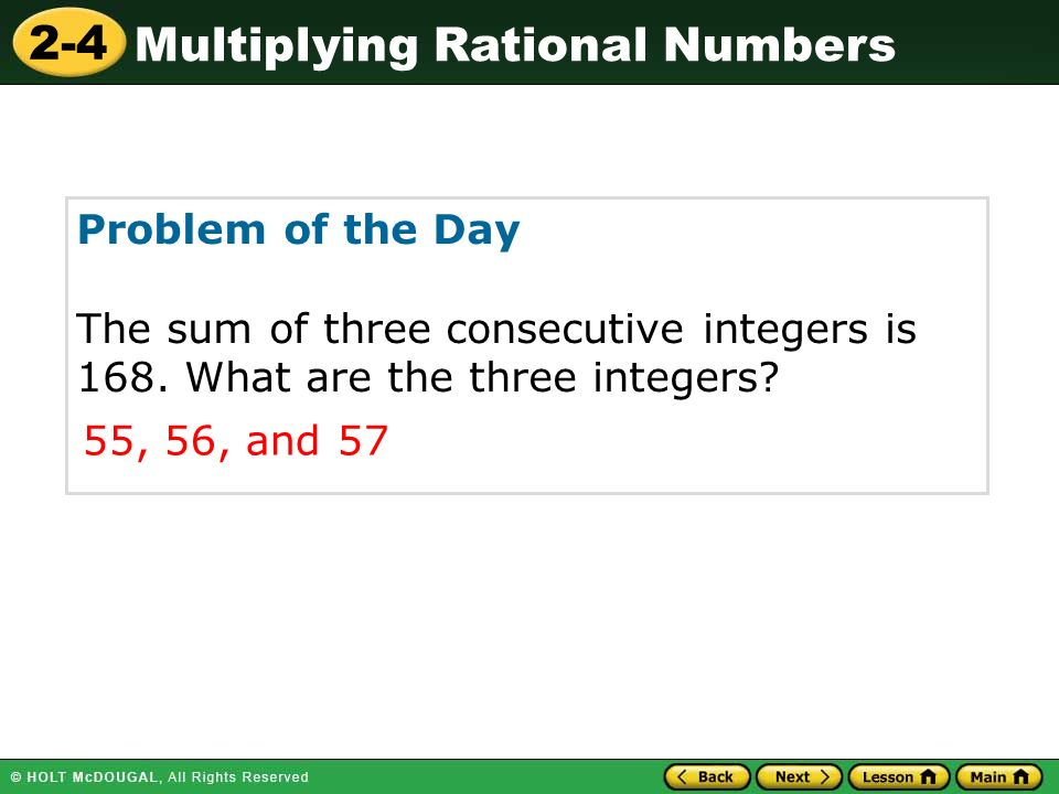 2-4 Multiplying Rational Numbers Problem of the Day The sum of three consecutive integers is 168.