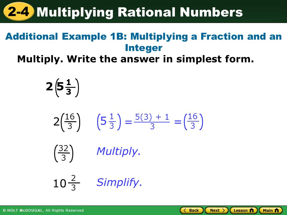 2-4 Multiplying Rational Numbers Multiply. Simplify.