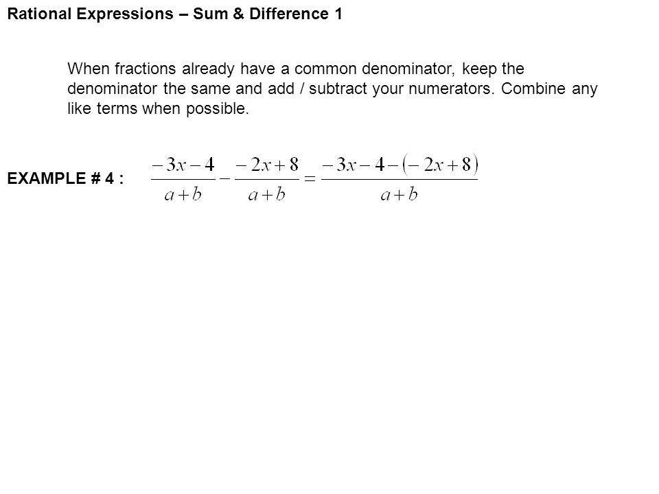 Rational Expressions – Sum & Difference 1 When fractions already have a common denominator, keep the denominator the same and add / subtract your numerators.